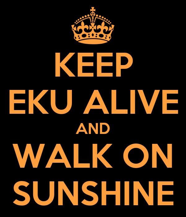 KEEP EKU ALIVE AND WALK ON SUNSHINE