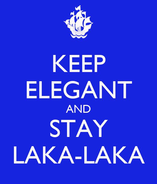 KEEP ELEGANT AND STAY LAKA-LAKA