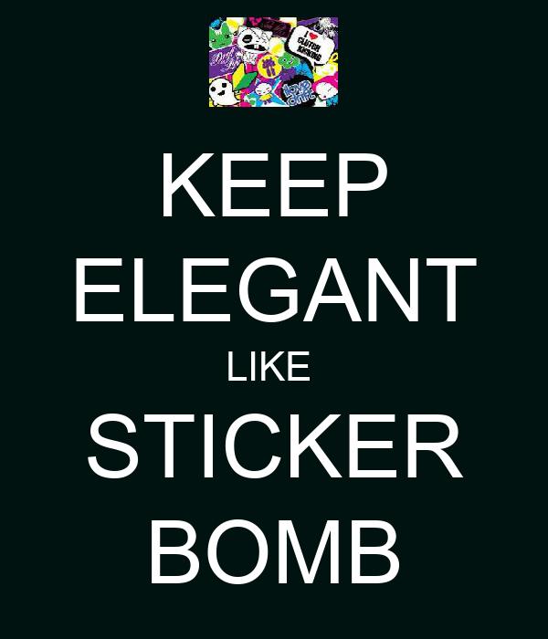 KEEP ELEGANT LIKE  STICKER BOMB