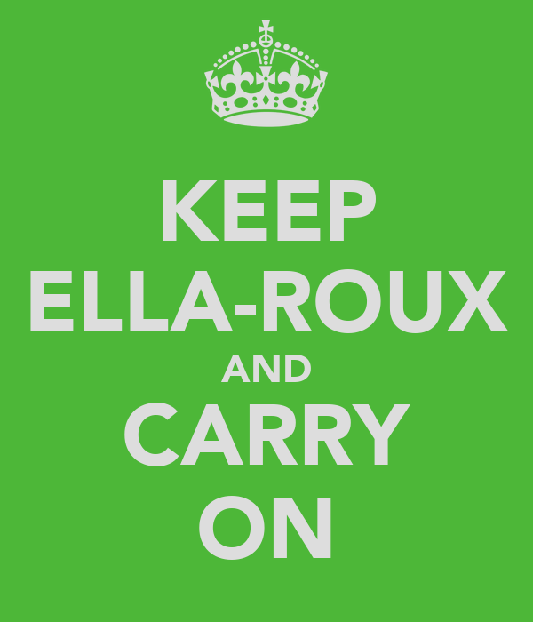 KEEP ELLA-ROUX AND CARRY ON