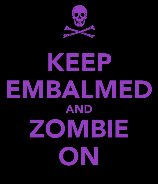 KEEP EMBALMED AND ZOMBIE ON