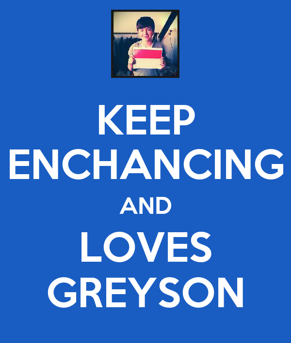 KEEP ENCHANCING AND LOVES GREYSON