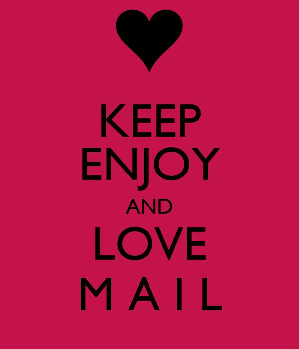 KEEP ENJOY AND LOVE M A I L