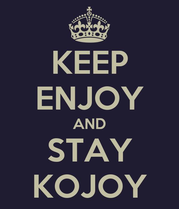 KEEP ENJOY AND STAY KOJOY