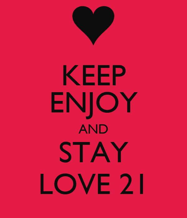 KEEP ENJOY AND STAY LOVE 21