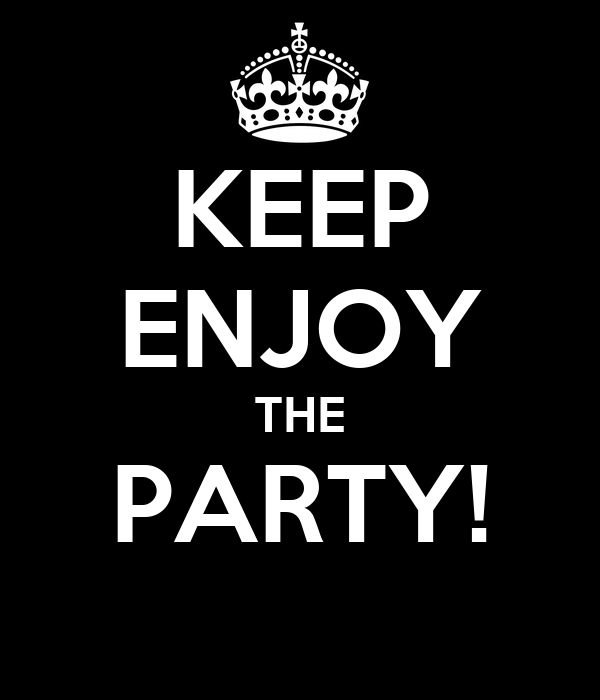 KEEP ENJOY THE PARTY!