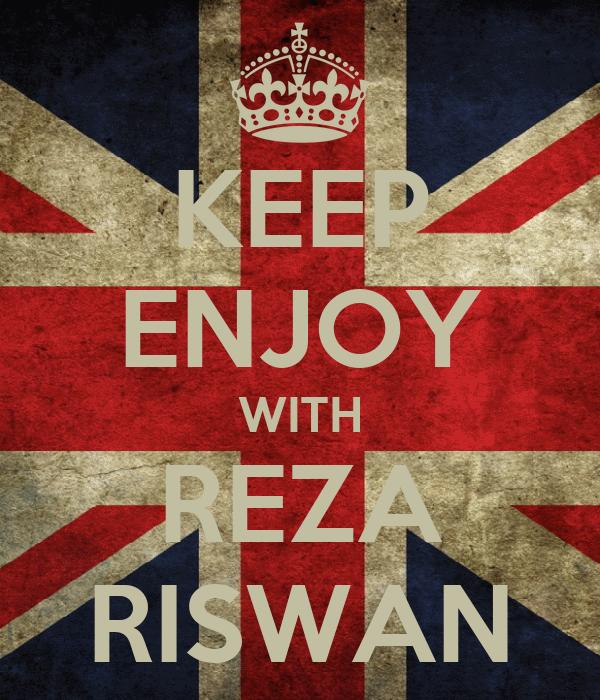 KEEP ENJOY WITH REZA RISWAN