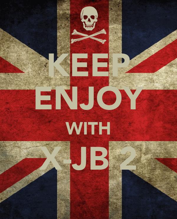 KEEP ENJOY WITH X-JB 2