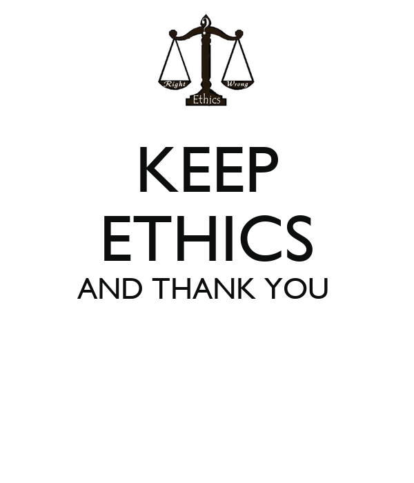 KEEP ETHICS AND THANK YOU