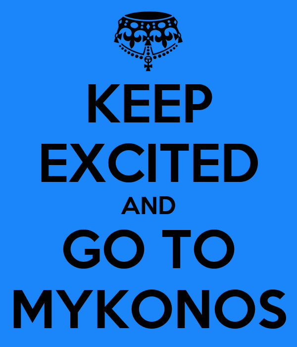 KEEP EXCITED AND GO TO MYKONOS