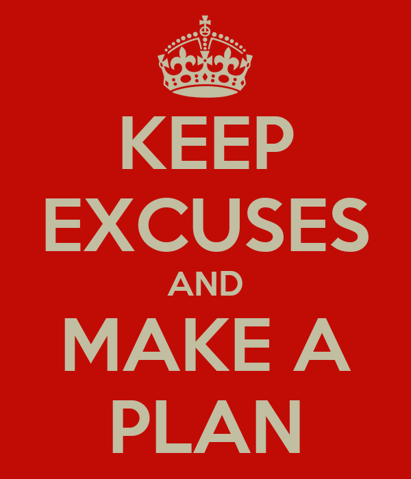 KEEP EXCUSES AND MAKE A PLAN