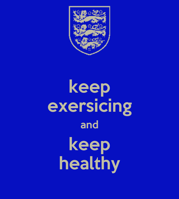keep exersicing and keep healthy