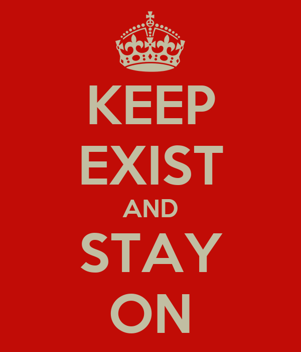 KEEP EXIST AND STAY ON