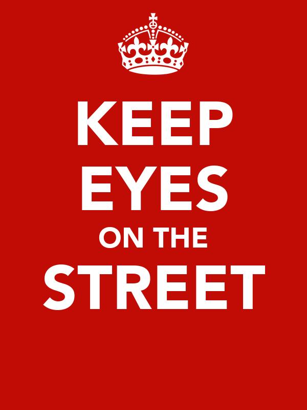 KEEP EYES ON THE STREET