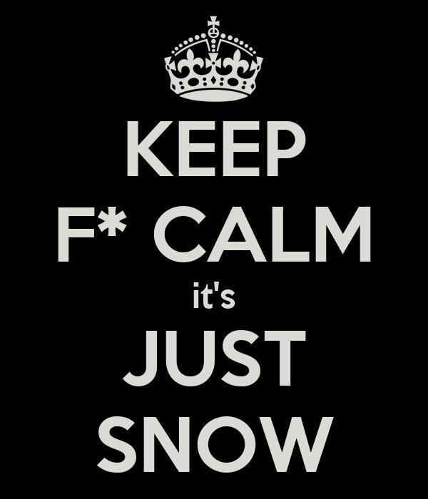 KEEP F* CALM it's JUST SNOW
