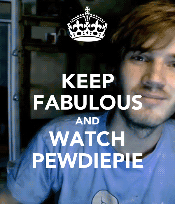 KEEP FABULOUS AND WATCH PEWDIEPIE