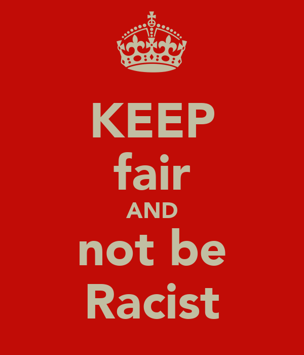 KEEP fair AND not be Racist
