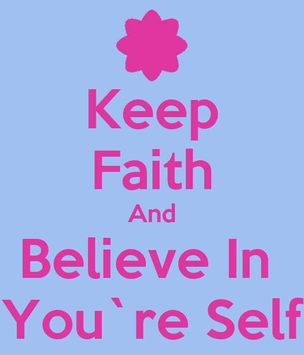 Keep Faith And Believe In  You`re Self