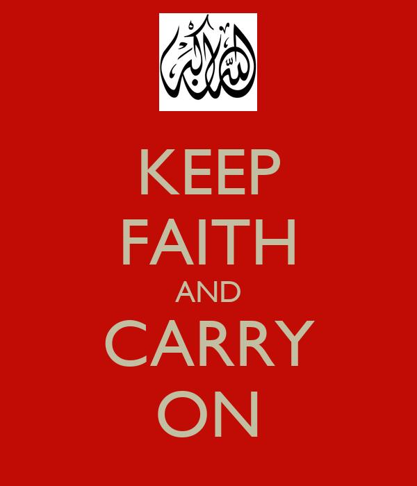 KEEP FAITH AND CARRY ON