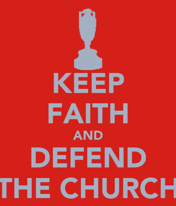 KEEP FAITH AND DEFEND THE CHURCH