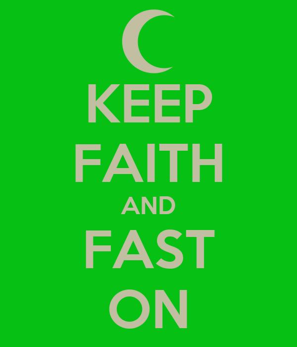 KEEP FAITH AND FAST ON
