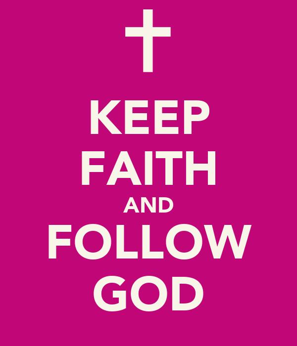 KEEP FAITH AND FOLLOW GOD