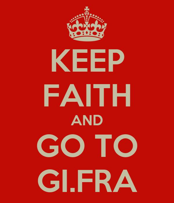 KEEP FAITH AND GO TO GI.FRA