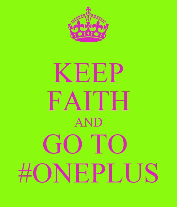 KEEP FAITH AND GO TO  #ONEPLUS