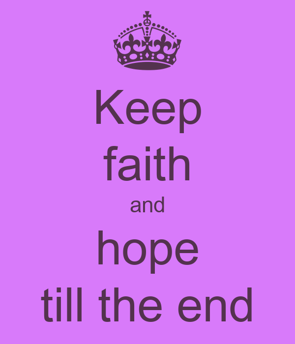 Keep faith and hope till the end