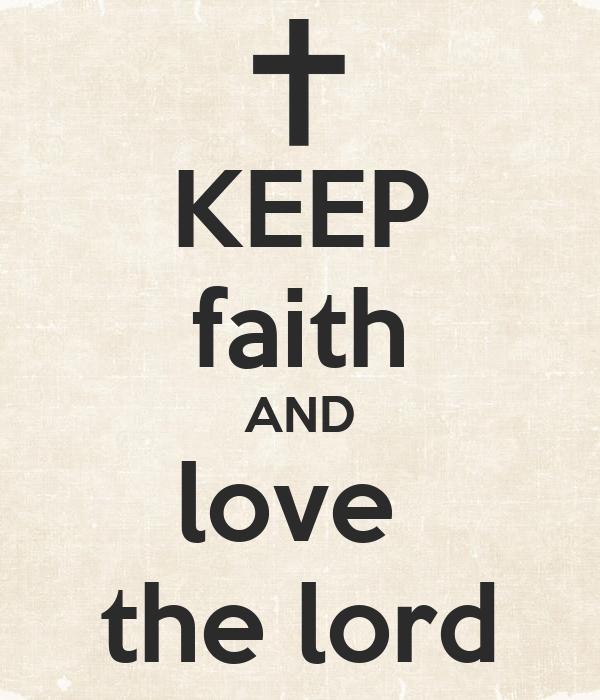 KEEP faith AND love  the lord