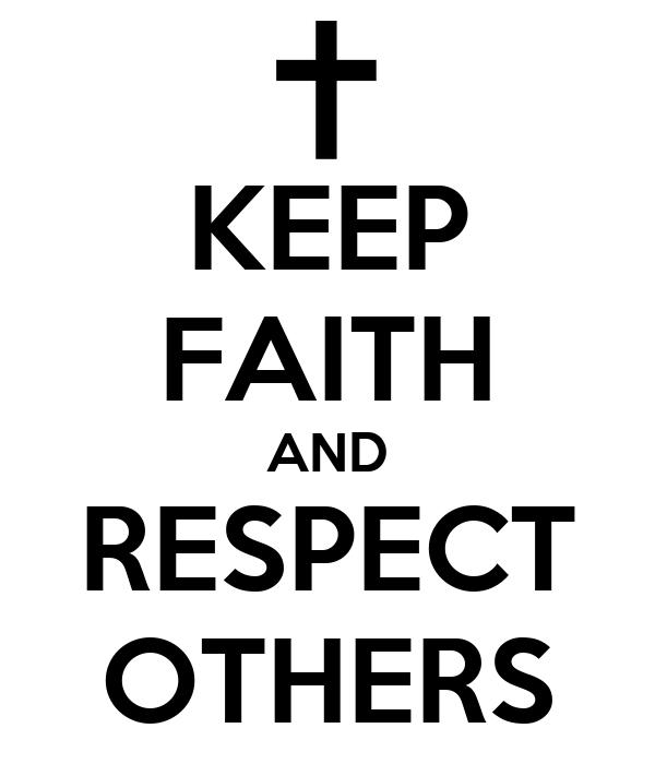 KEEP FAITH AND RESPECT OTHERS