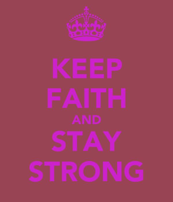 KEEP FAITH AND STAY STRONG