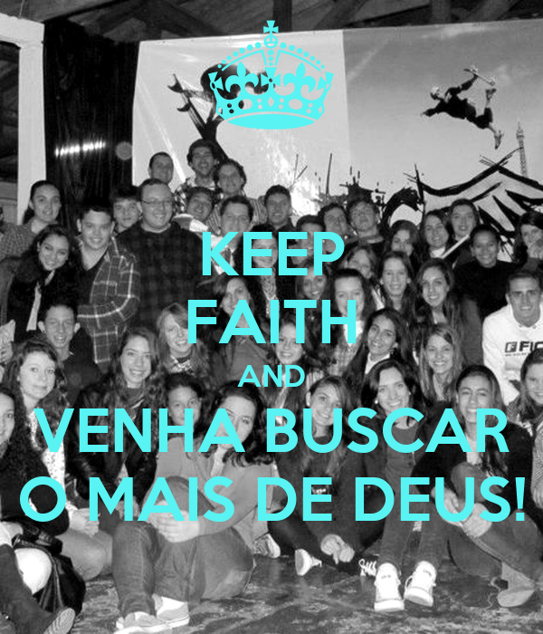 KEEP FAITH AND VENHA BUSCAR O MAIS DE DEUS!