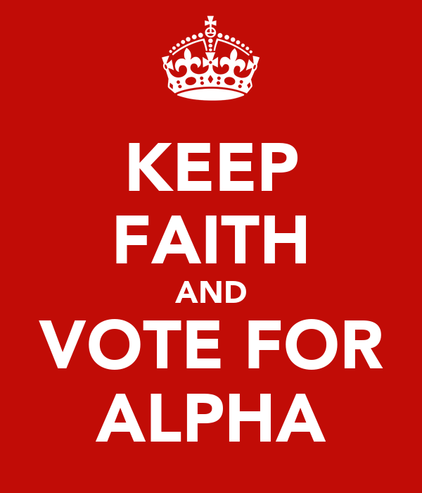 KEEP FAITH AND VOTE FOR ALPHA