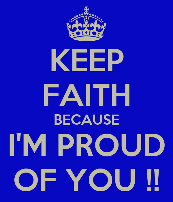 KEEP FAITH BECAUSE I'M PROUD OF YOU !!