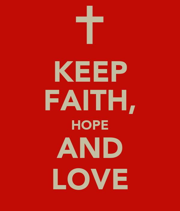 KEEP FAITH, HOPE AND LOVE