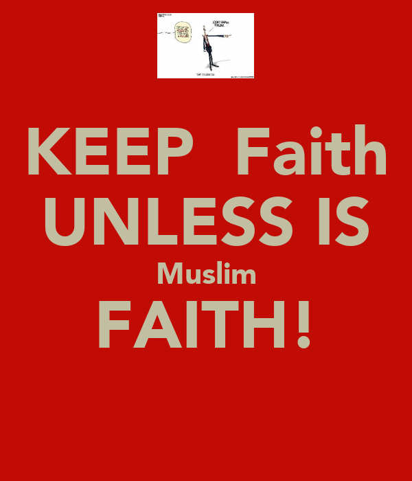 KEEP  Faith UNLESS IS Muslim FAITH!