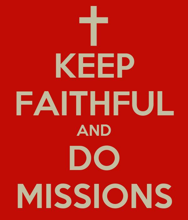 KEEP FAITHFUL AND DO MISSIONS