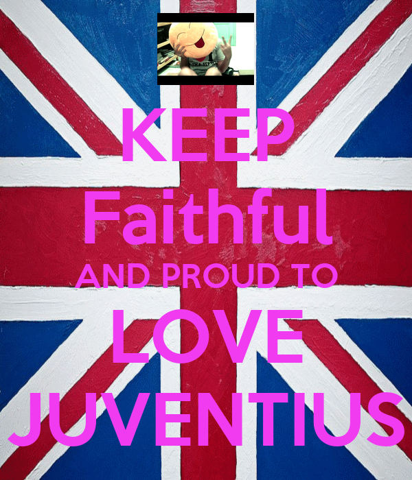 KEEP Faithful AND PROUD TO LOVE JUVENTIUS