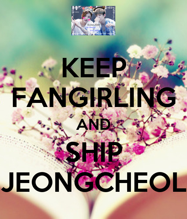 KEEP FANGIRLING AND SHIP JEONGCHEOL
