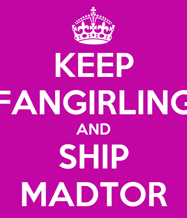 KEEP FANGIRLING AND SHIP MADTOR