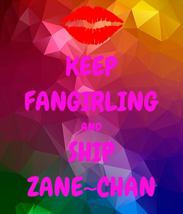 KEEP FANGIRLING AND SHIP ZANE~CHAN