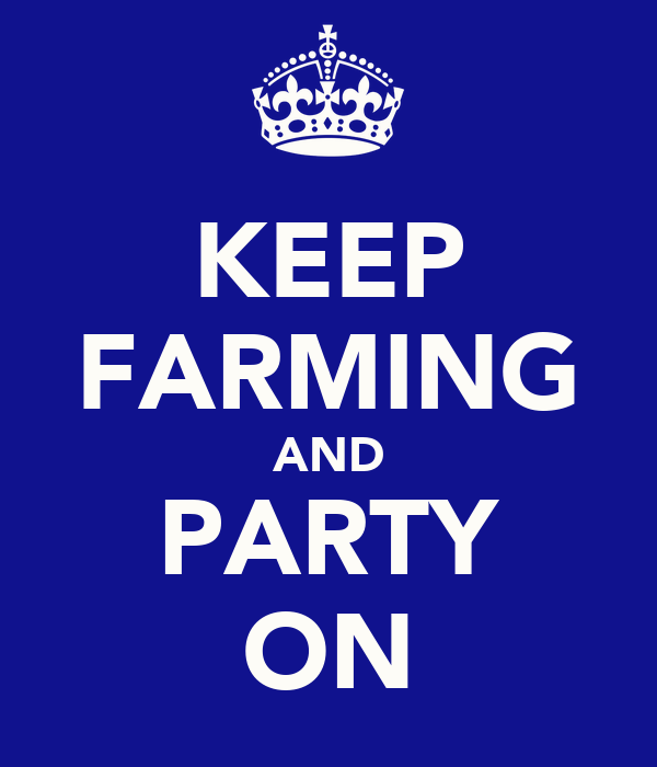 KEEP FARMING AND PARTY ON