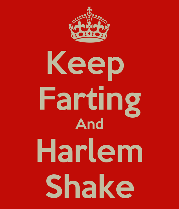 Keep  Farting And Harlem Shake