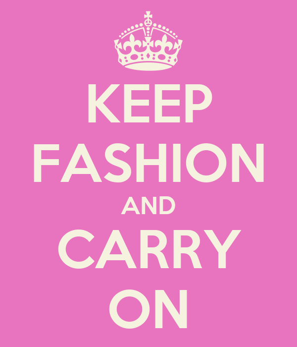 KEEP FASHION AND CARRY ON