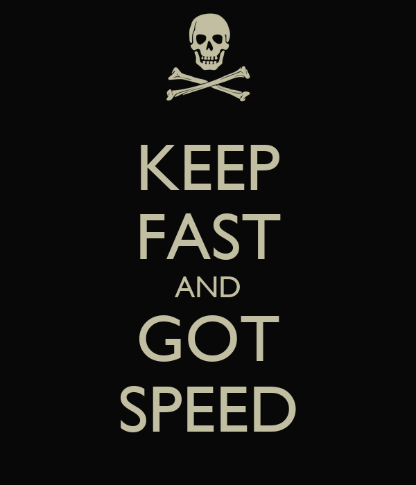KEEP FAST AND GOT SPEED