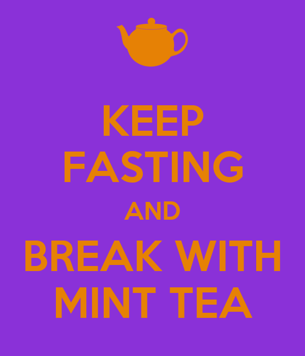 KEEP FASTING AND BREAK WITH MINT TEA