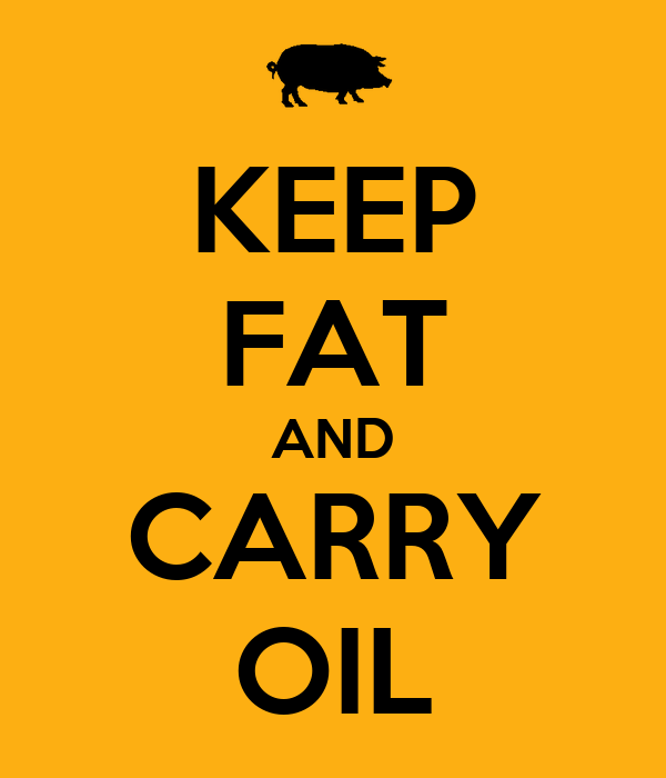 KEEP FAT AND CARRY OIL