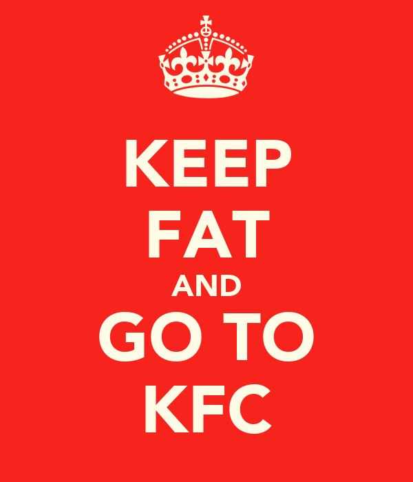 KEEP FAT AND GO TO KFC