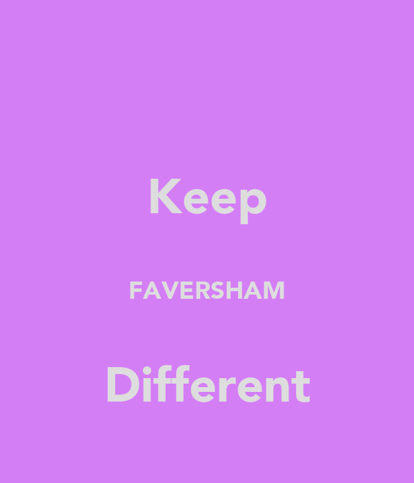 Keep  FAVERSHAM  Different